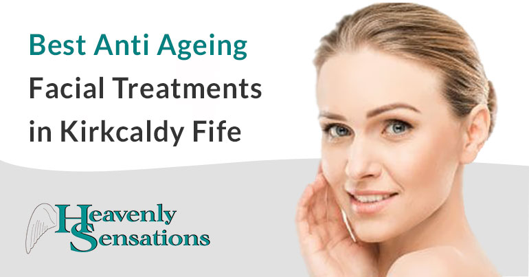 best anti ageing treatments for the face kirkcaldy fife